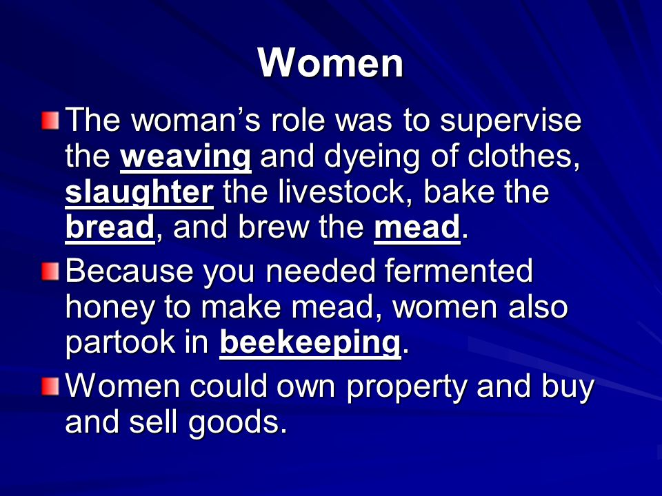 Women The woman's role was to supervise the weaving and dyeing of clothes, slaughter the livestock, bake the bread, and brew the mead.