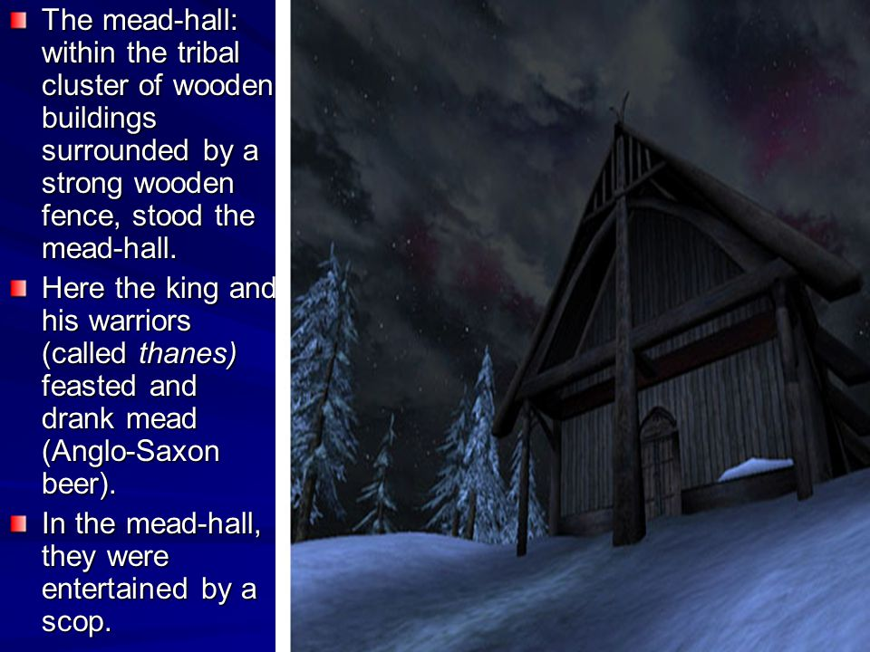 The mead-hall: within the tribal cluster of wooden buildings surrounded by a strong wooden fence, stood the mead-hall.