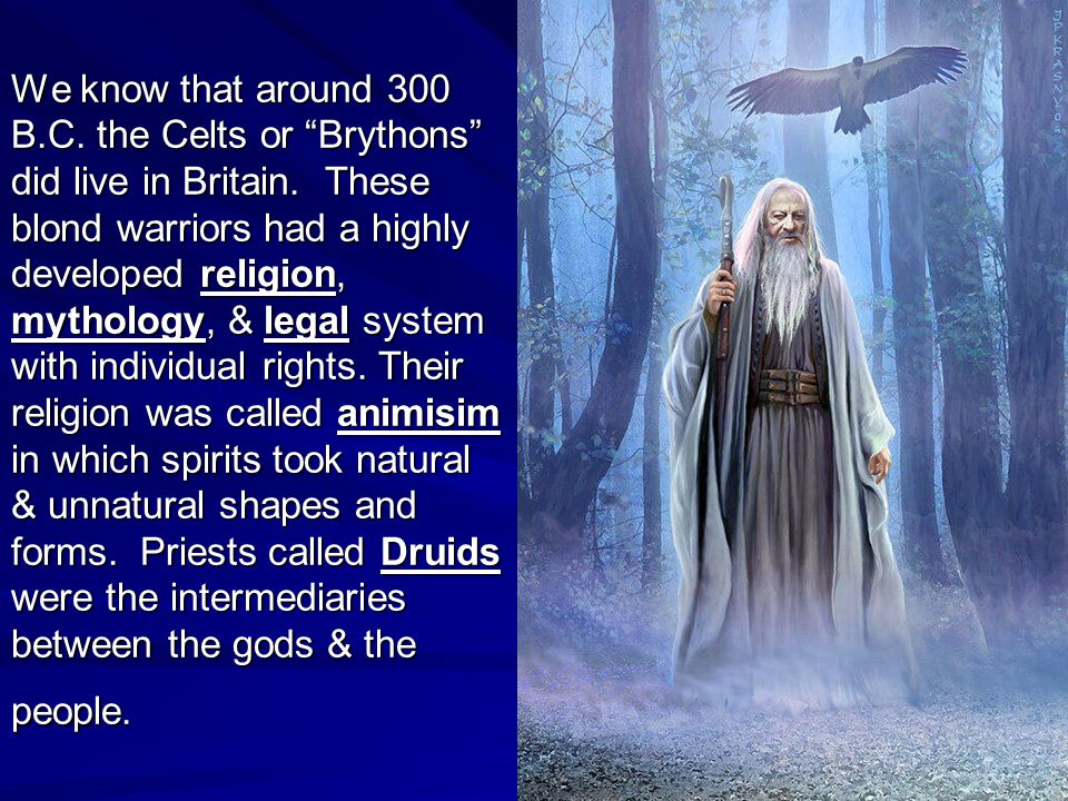 We know that around 300 B.C. the Celts or Brythons did live in Britain.