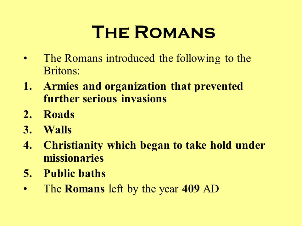 The Romans The Romans introduced the following to the Britons: