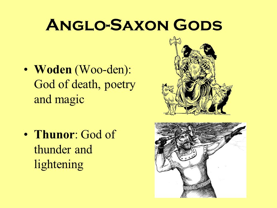 Anglo-Saxon Gods Woden (Woo-den): God of death, poetry and magic