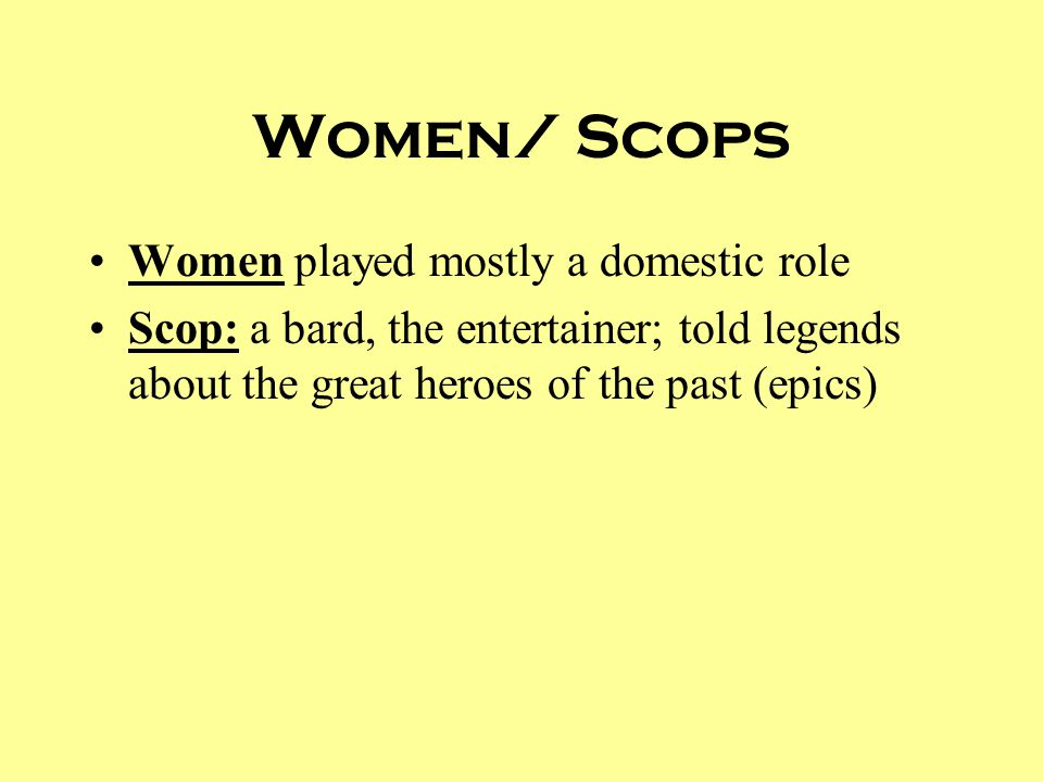 Women/ Scops Women played mostly a domestic role