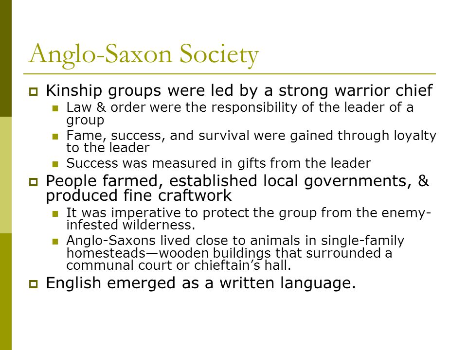 Anglo-Saxon Society Kinship groups were led by a strong warrior chief
