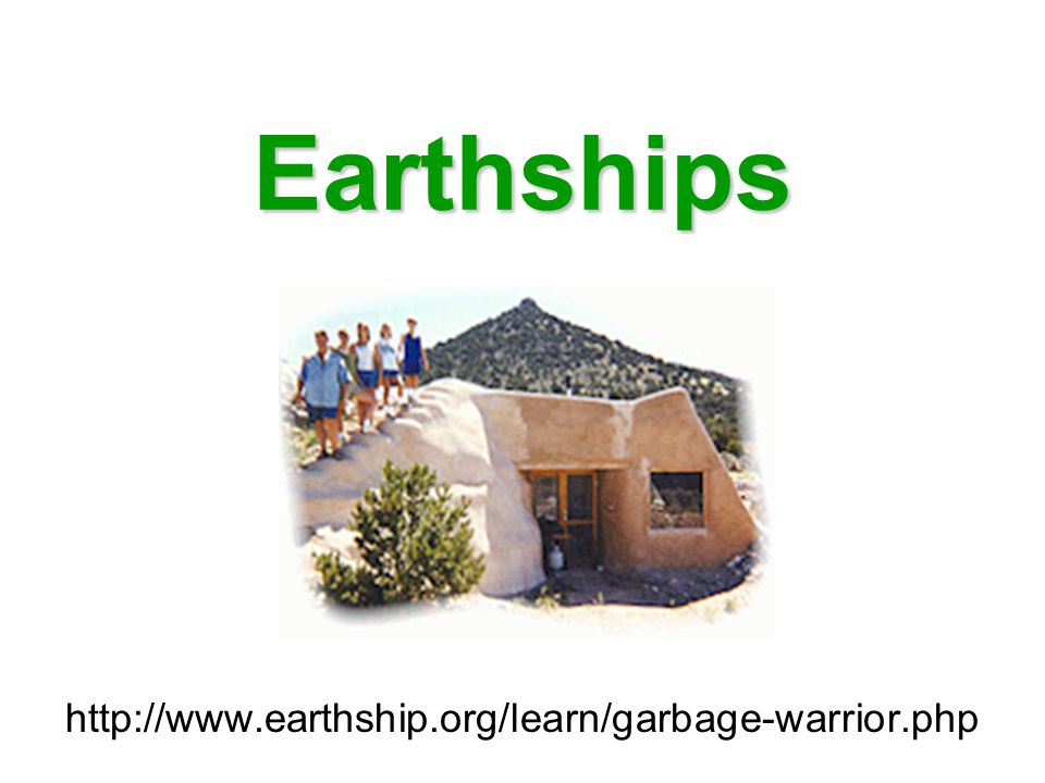 Earthships http://www.earthship.org/learn/garbage-warrior.php