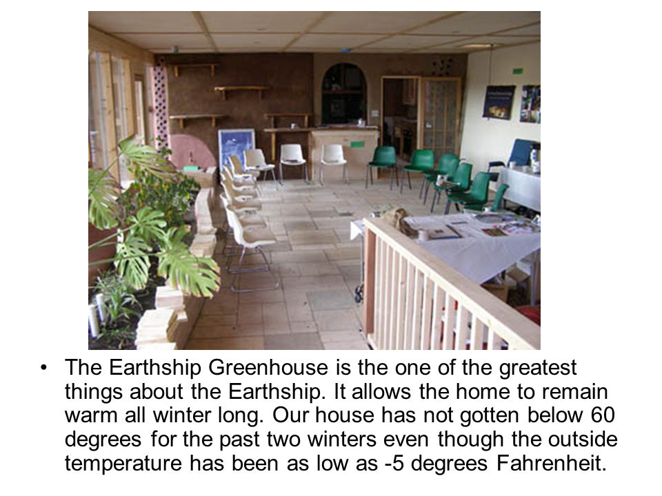 The Earthship Greenhouse is the one of the greatest things about the Earthship.
