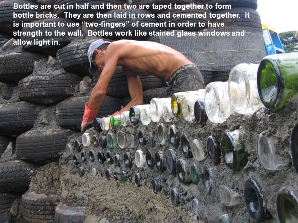 Bottles are cut in half and then two are taped together to form bottle bricks.