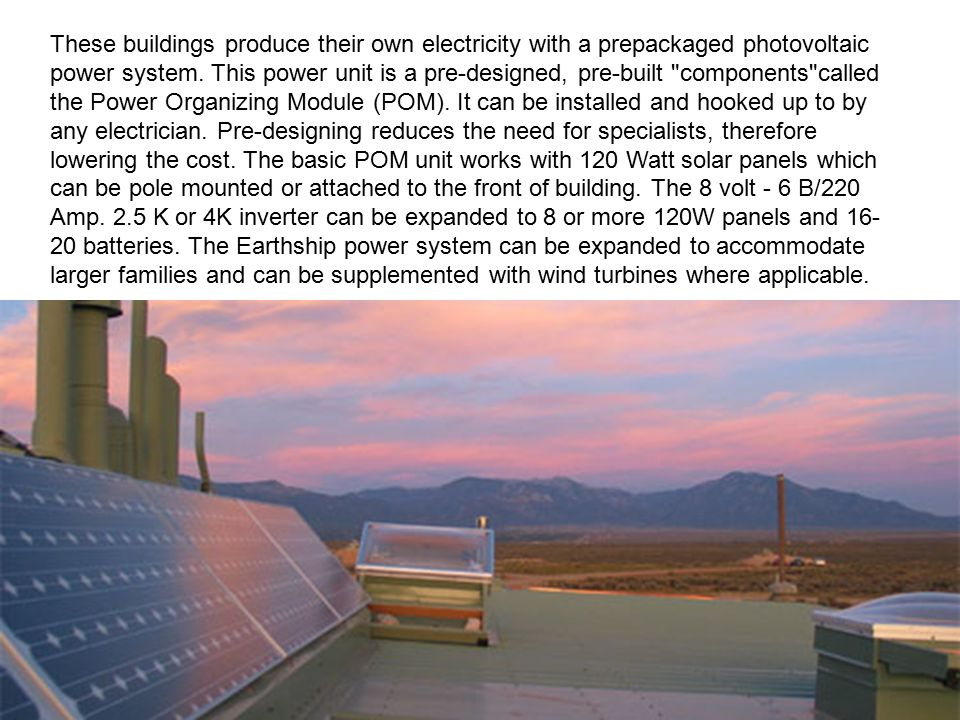 These buildings produce their own electricity with a prepackaged photovoltaic power system.