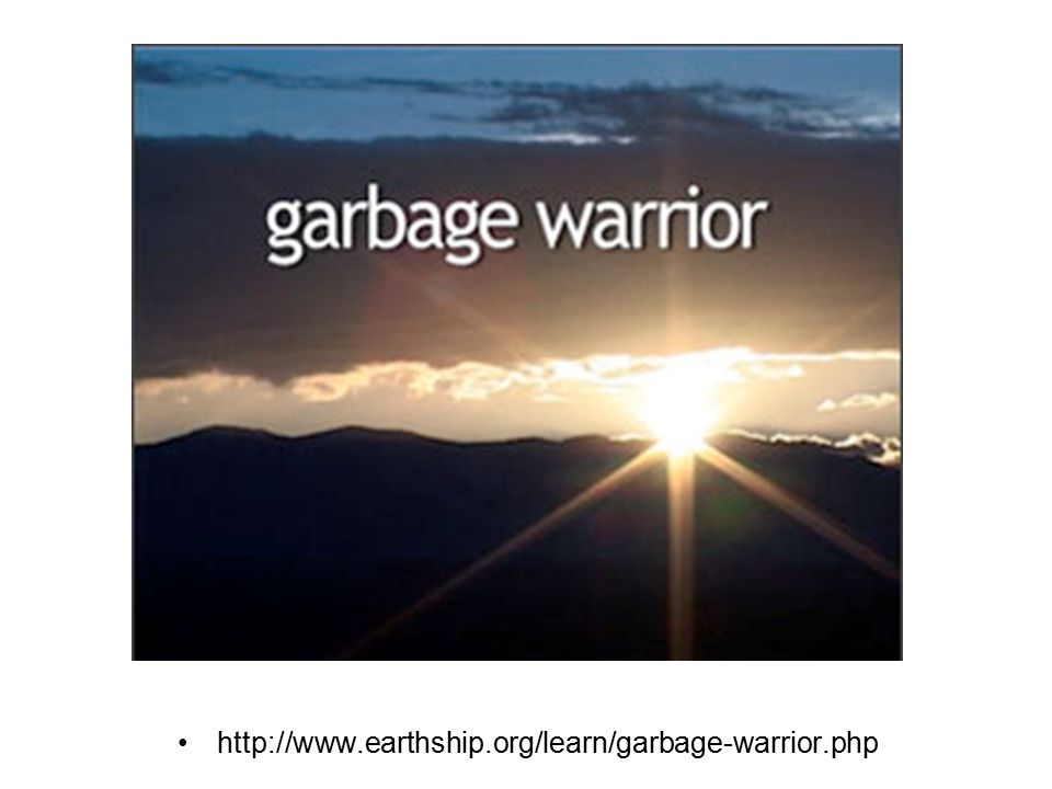 http://www.earthship.org/learn/garbage-warrior.php