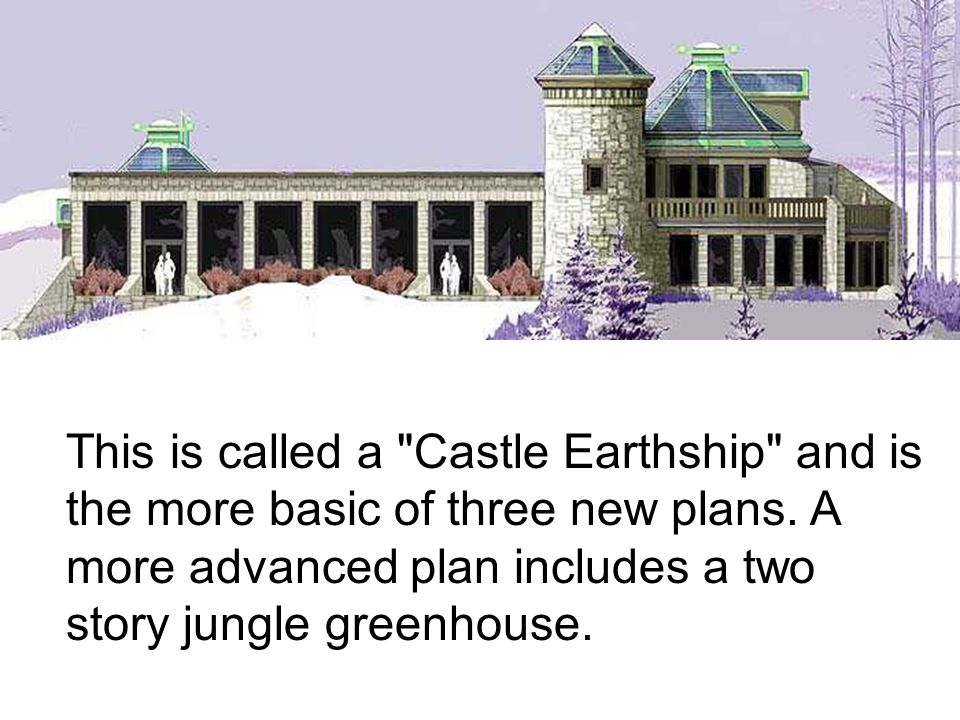 This is called a Castle Earthship and is the more basic of three new plans.