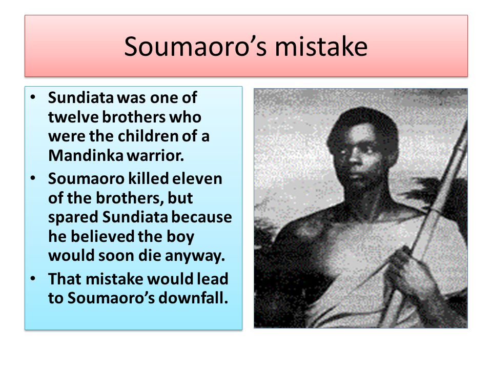 Soumaoro's mistake Sundiata was one of twelve brothers who were the children of a Mandinka warrior.