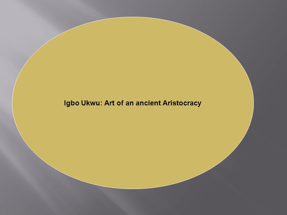 Igbo Ukwu: Art of an ancient Aristocracy