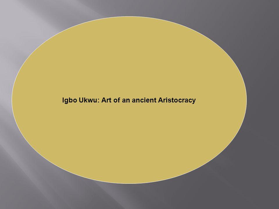Igbo Ukwu: Art of an ancient Aristocracy