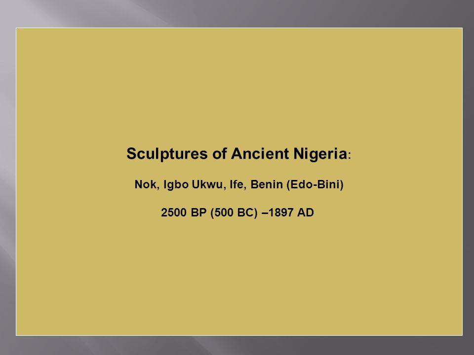 Sculptures of Ancient Nigeria: Nok, Igbo Ukwu, Ife, Benin (Edo-Bini)