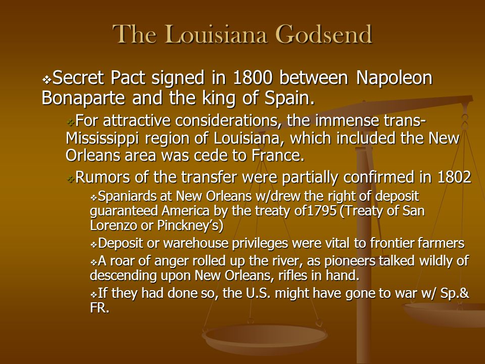 The Louisiana Godsend Secret Pact signed in 1800 between Napoleon Bonaparte and the king of Spain.