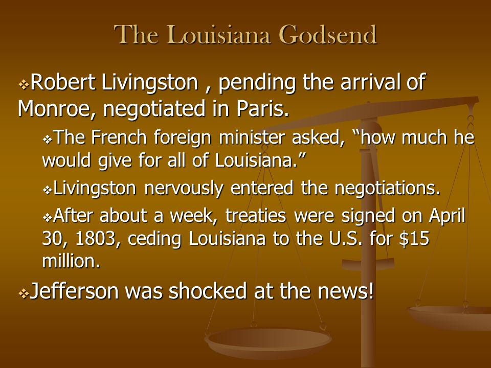The Louisiana Godsend Robert Livingston , pending the arrival of Monroe, negotiated in Paris.