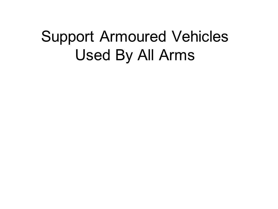 Support Armoured Vehicles Used By All Arms