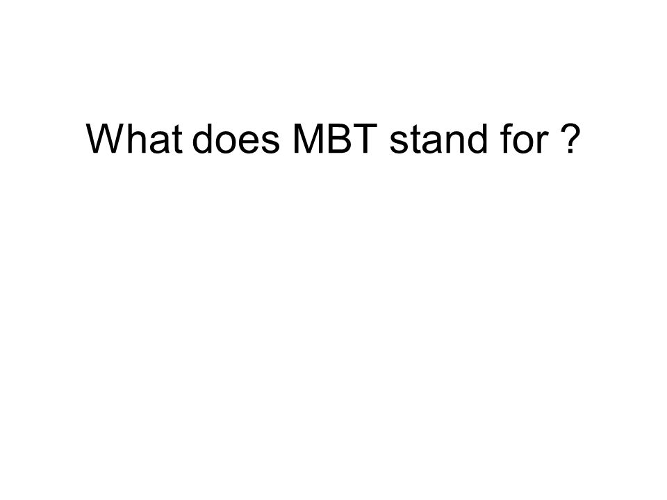 What does MBT stand for