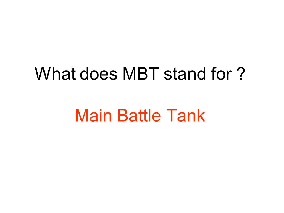 What does MBT stand for Main Battle Tank