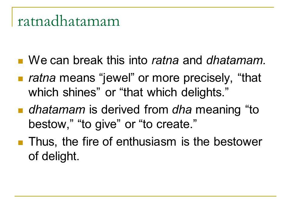 ratnadhatamam We can break this into ratna and dhatamam.
