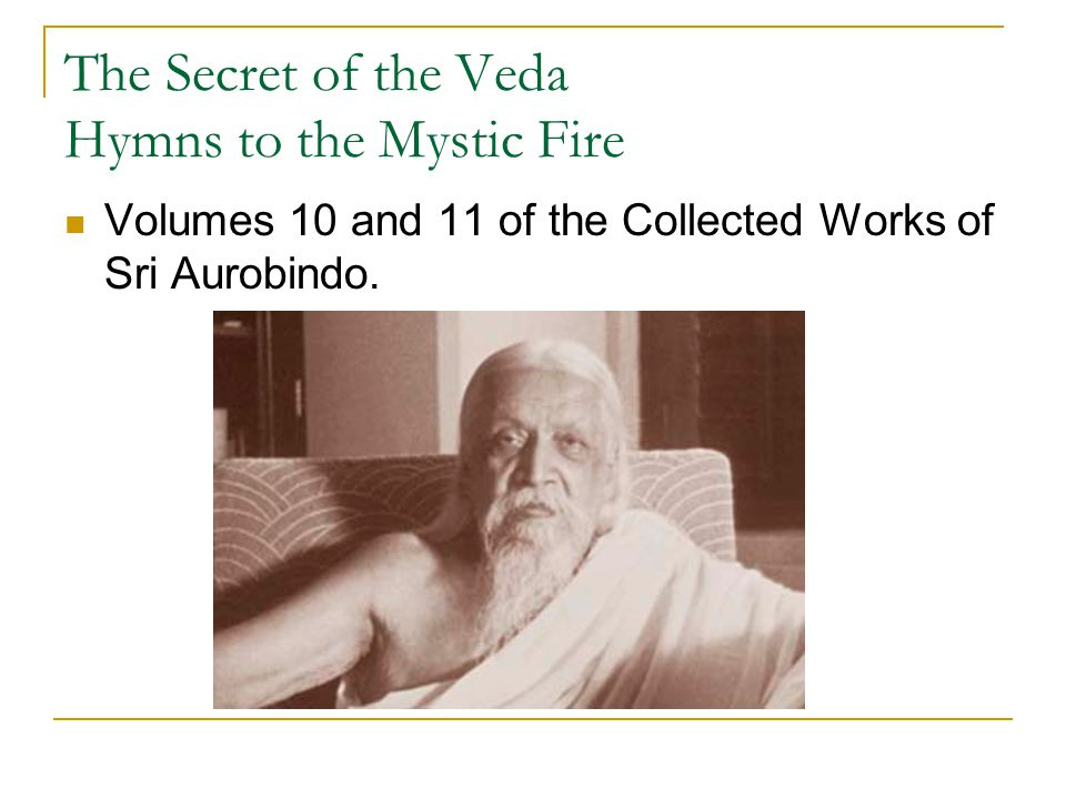 The Secret of the Veda Hymns to the Mystic Fire