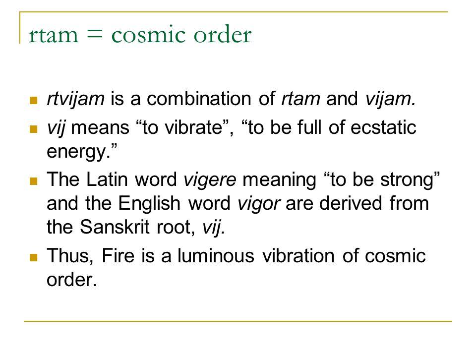rtam = cosmic order rtvijam is a combination of rtam and vijam.