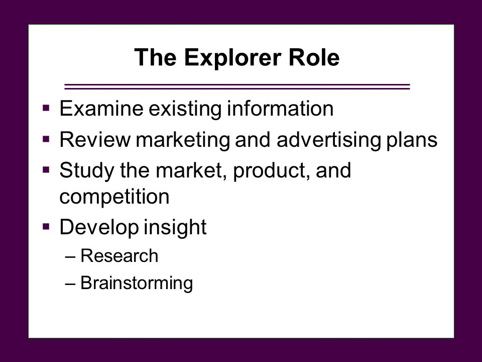 The Explorer Role Examine existing information