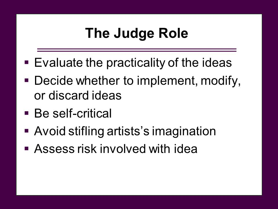 The Judge Role Evaluate the practicality of the ideas