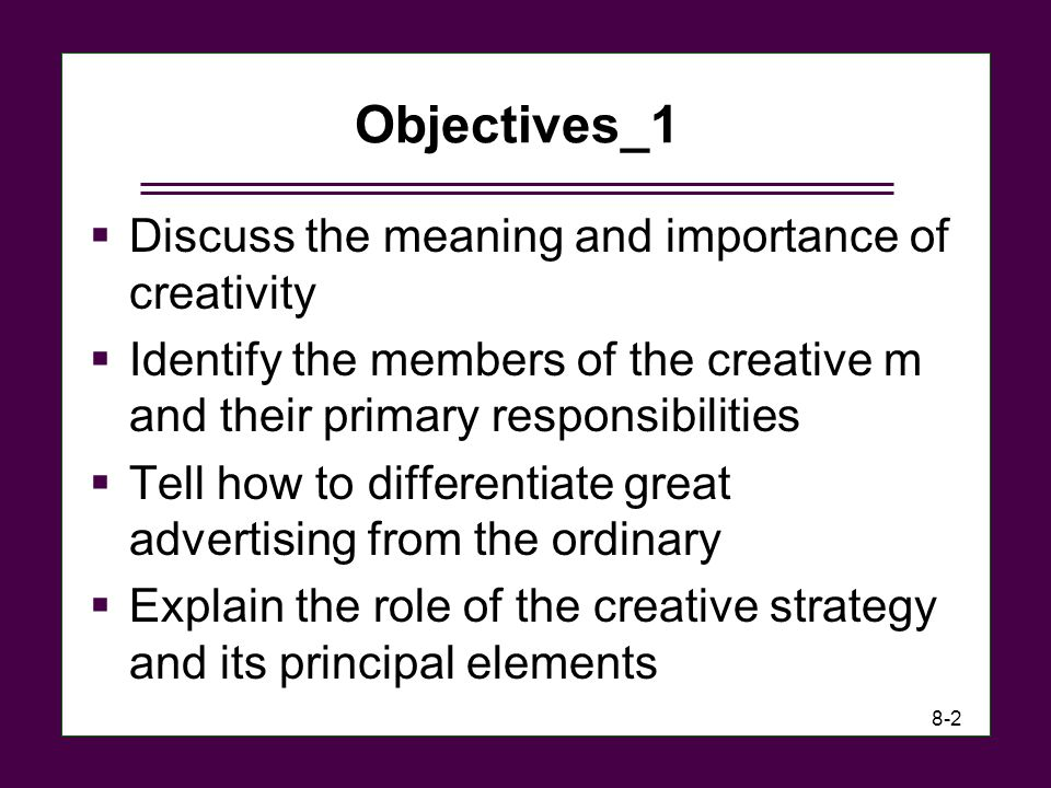 Objectives_1 Discuss the meaning and importance of creativity