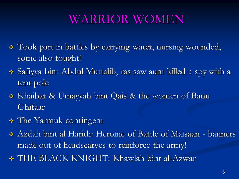 WARRIOR WOMEN Took part in battles by carrying water, nursing wounded, some also fought!