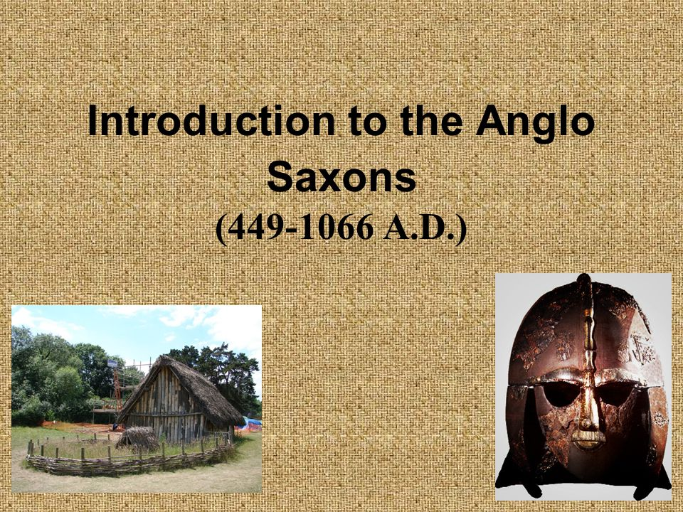 Introduction to the Anglo Saxons (449-1066 A.D.)