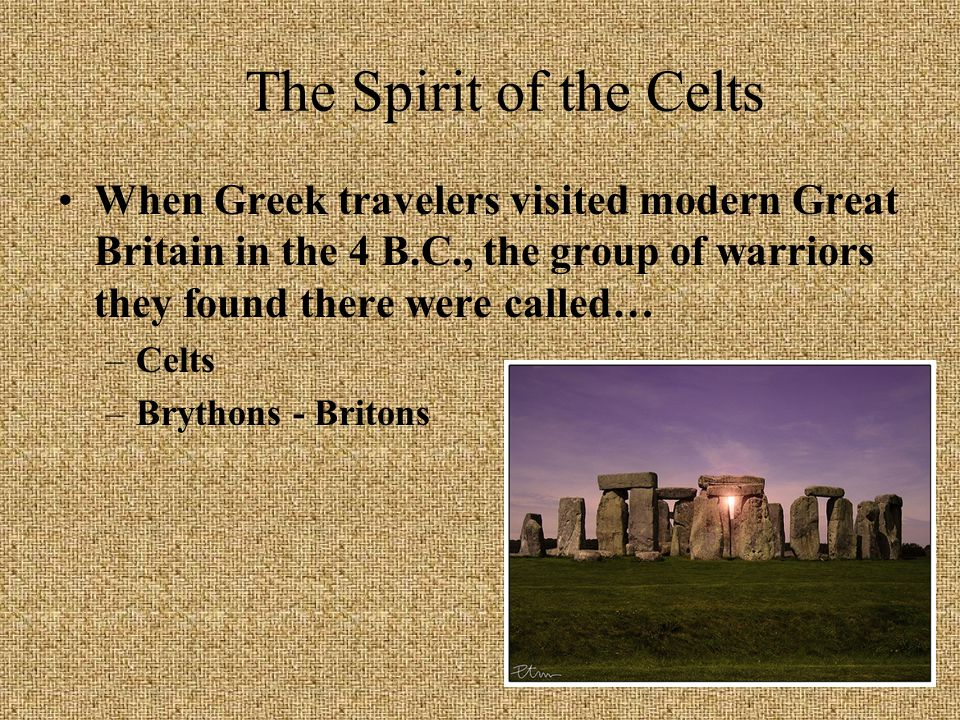 The Spirit of the Celts When Greek travelers visited modern Great Britain in the 4 B.C., the group of warriors they found there were called…