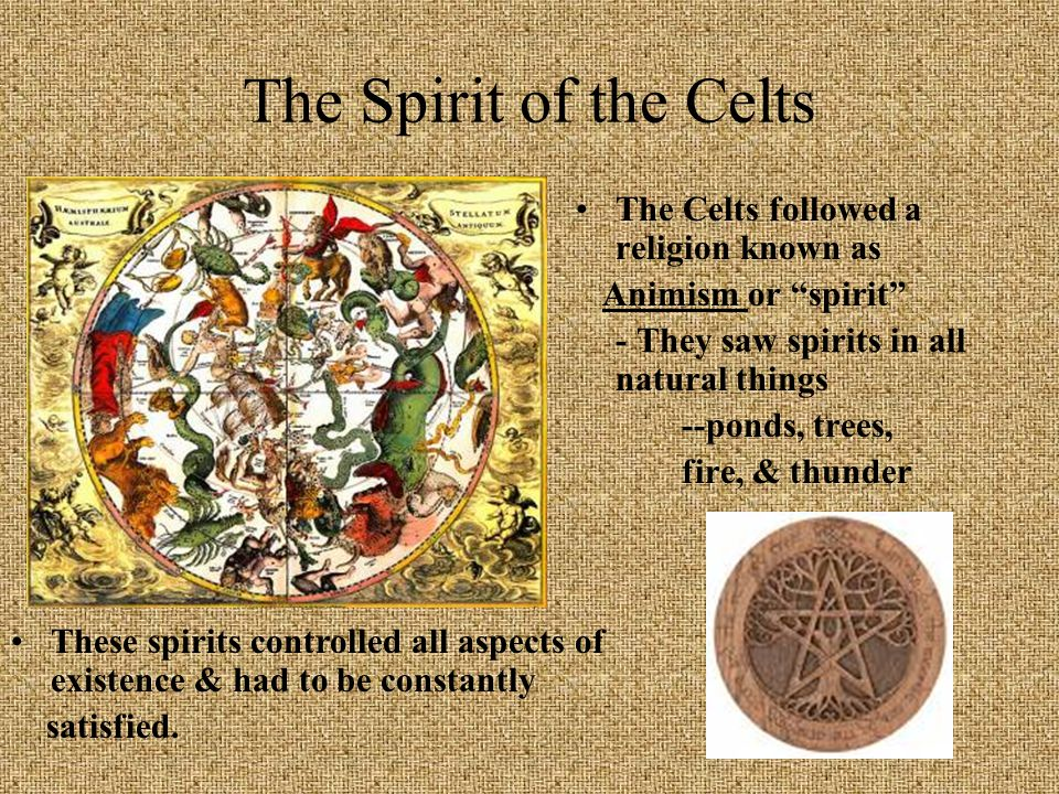 The Spirit of the Celts The Celts followed a religion known as