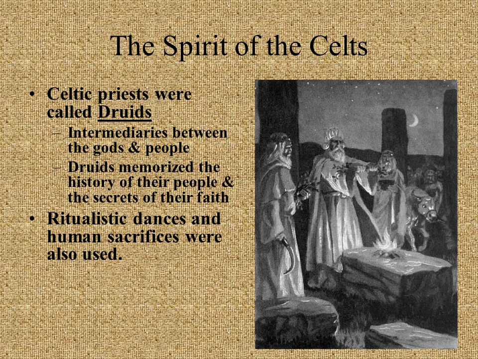 The Spirit of the Celts Celtic priests were called Druids