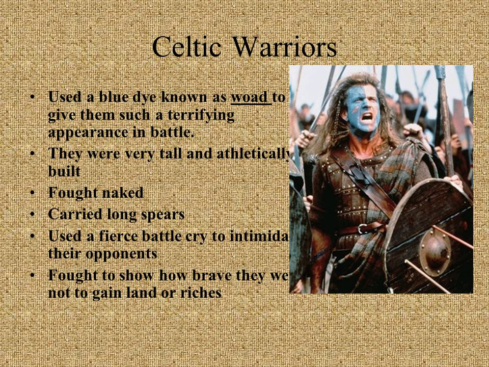 Celtic Warriors Used a blue dye known as woad to give them such a terrifying appearance in battle. They were very tall and athletically built.