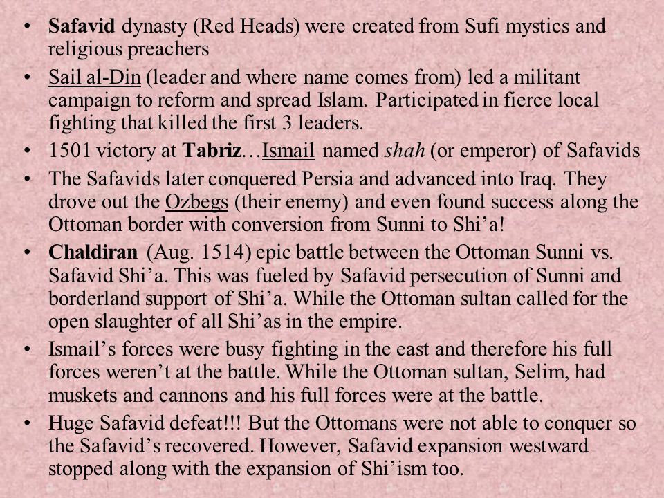 Safavid dynasty (Red Heads) were created from Sufi mystics and religious preachers