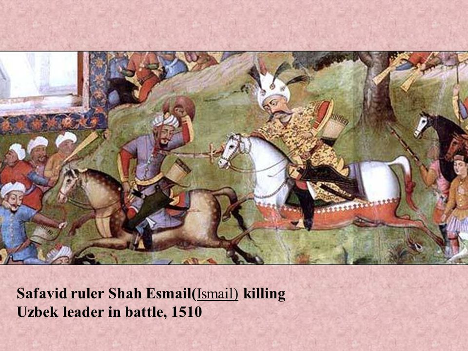 Safavid ruler Shah Esmail(Ismail) killing Uzbek leader in battle, 1510