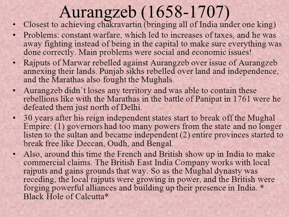 Aurangzeb (1658-1707) Closest to achieving chakravartin (bringing all of India under one king)