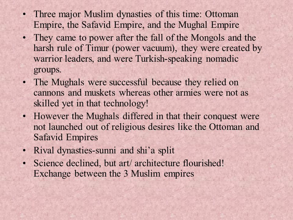Three major Muslim dynasties of this time: Ottoman Empire, the Safavid Empire, and the Mughal Empire