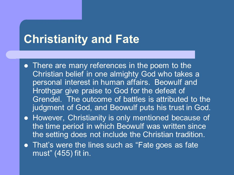 christian principles in beowulf Beowulf was originally written by a pagan,  the christian monk in translating it inserted christian principles in order to influence the reader.