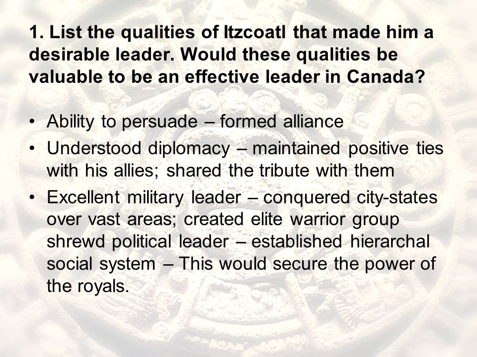 1. List the qualities of Itzcoatl that made him a desirable leader