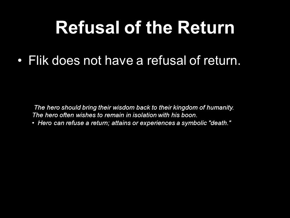 Refusal of the Return Flik does not have a refusal of return.