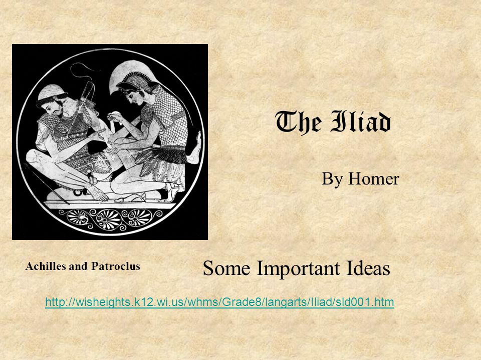 The Iliad Some Important Ideas By Homer Achilles and Patroclus