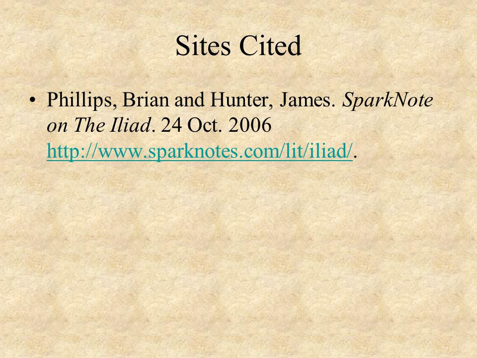 Sites Cited Phillips, Brian and Hunter, James. SparkNote on The Iliad.
