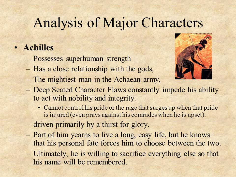 Analyze the character of Achilles in the Iliad.
