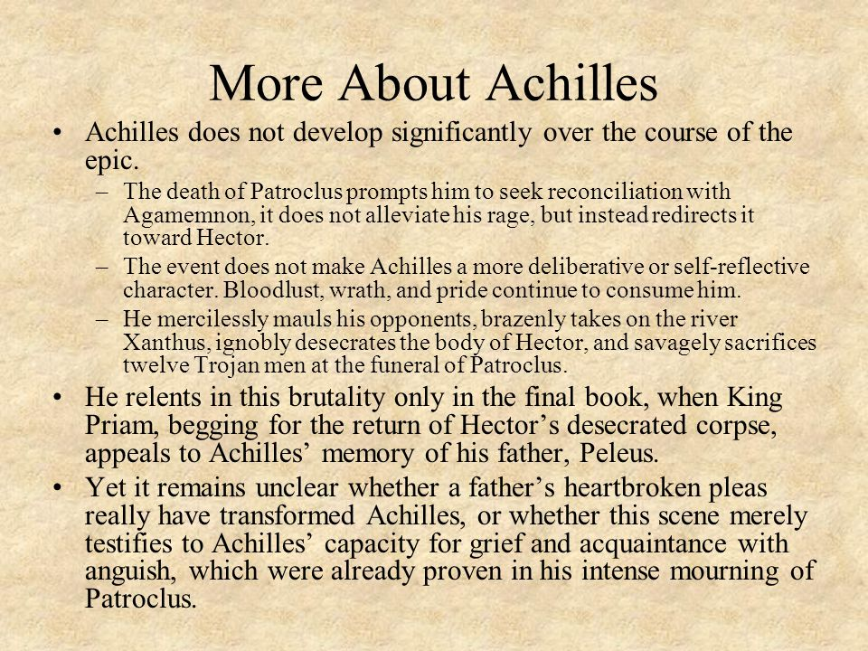 More About Achilles Achilles does not develop significantly over the course of the epic.
