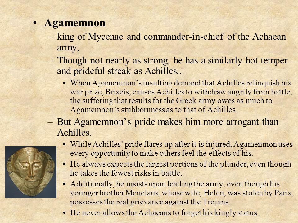 Agamemnon king of Mycenae and commander-in-chief of the Achaean army,