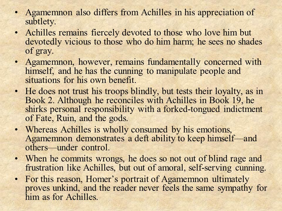 Agamemnon also differs from Achilles in his appreciation of subtlety.