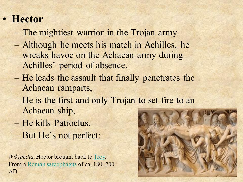 Hector The mightiest warrior in the Trojan army.