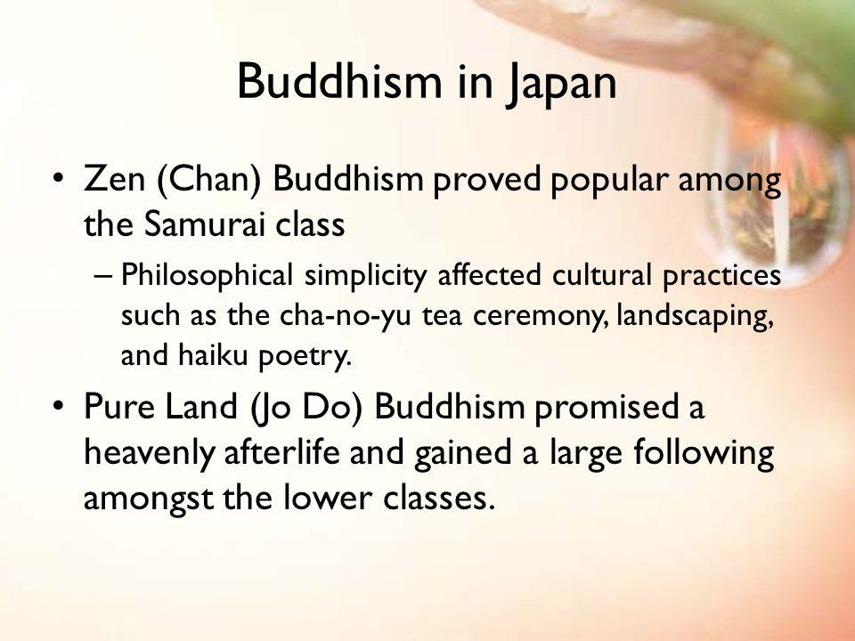Buddhism in Japan Zen (Chan) Buddhism proved popular among the Samurai class.