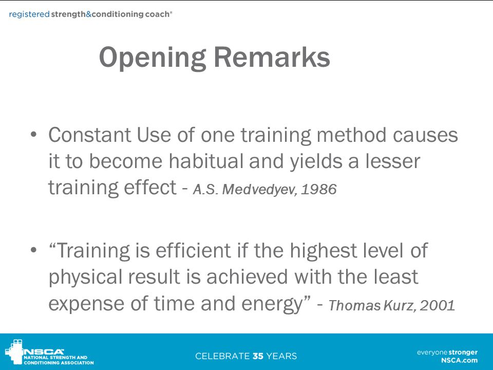 Opening Remarks Constant Use of one training method causes it to become habitual and yields a lesser training effect - A.S. Medvedyev, 1986.
